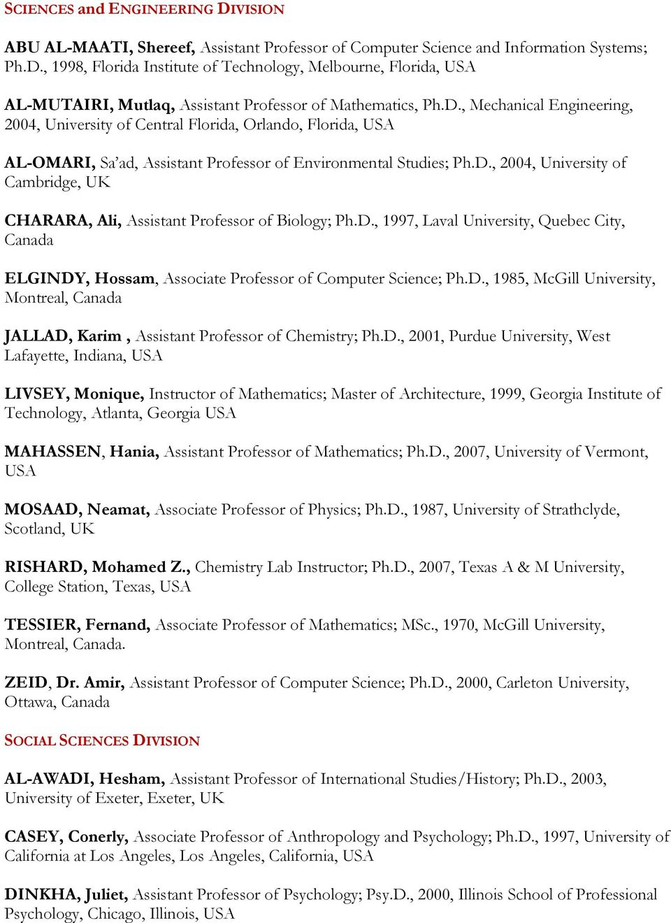 D., 1997, Laval University, Quebec City, Canada ELGINDY, Hossam, Associate Professor of Computer Science; Ph.D., 1985, McGill University, Montreal, Canada JALLAD, Karim, Assistant Professor of Chemistry; Ph.