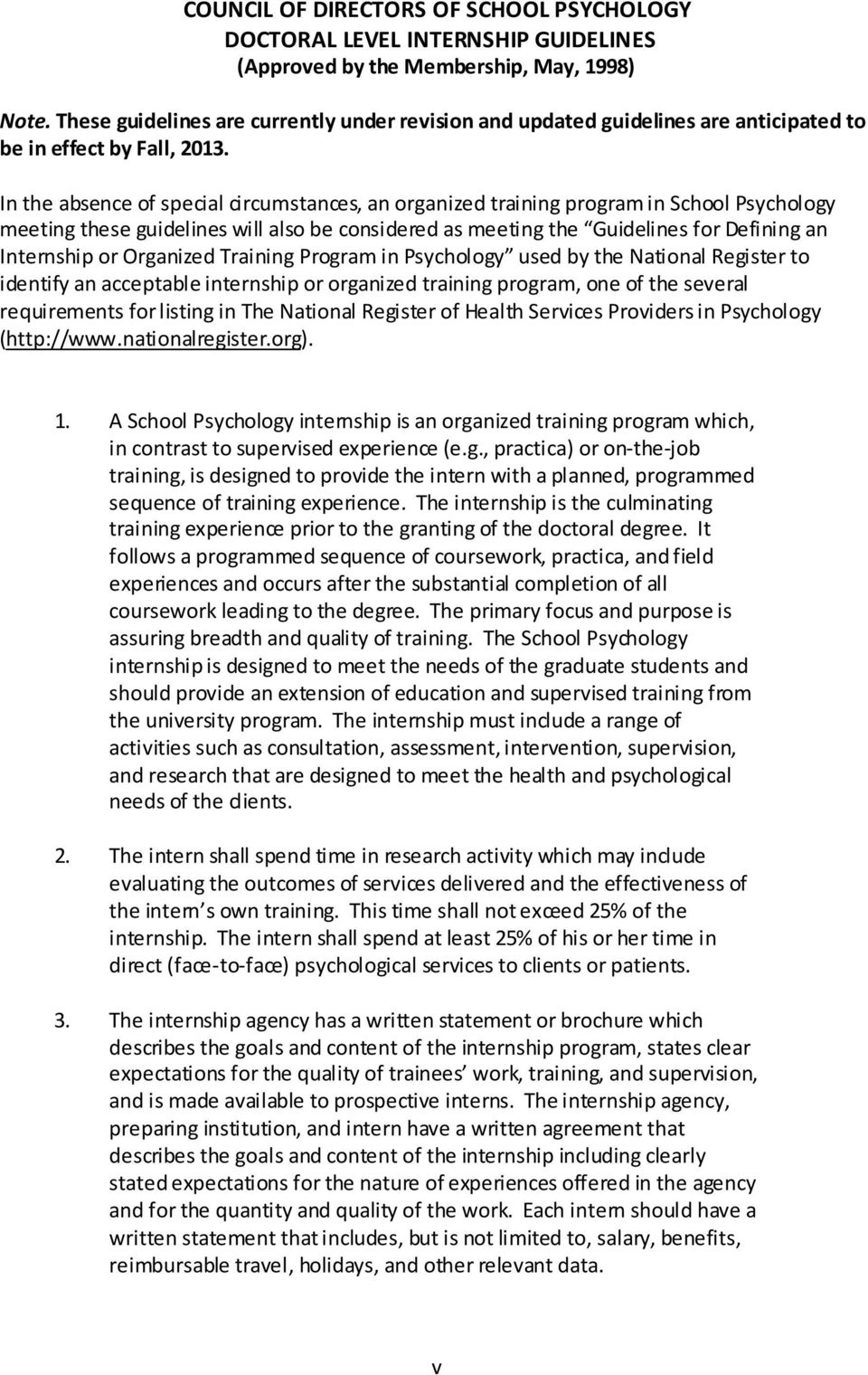 In the absence of special circumstances, an organized training program in School Psychology meeting these guidelines will also be considered as meeting the Guidelines for Defining an Internship or