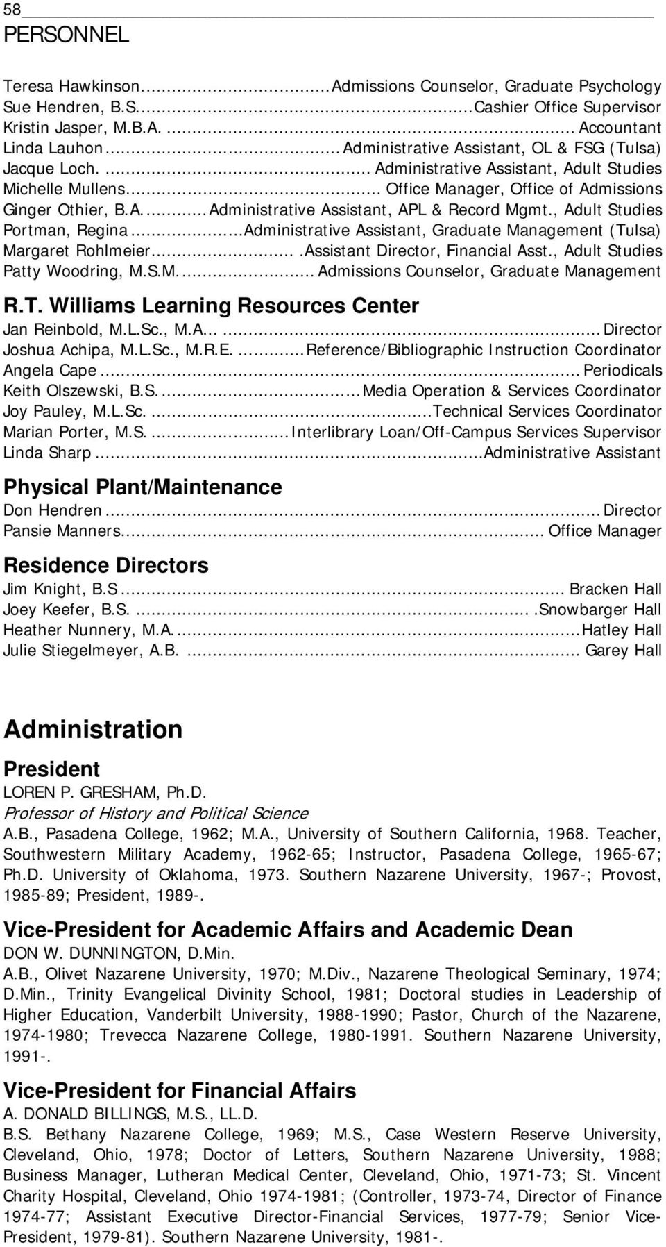, Adult Studies Portman, Regina...Administrative Assistant, Graduate Management (Tulsa) Margaret Rohlmeier....Assistant Director, Financial Asst., Adult Studies Patty Woodring, M.S.M... Admissions Counselor, Graduate Management R.