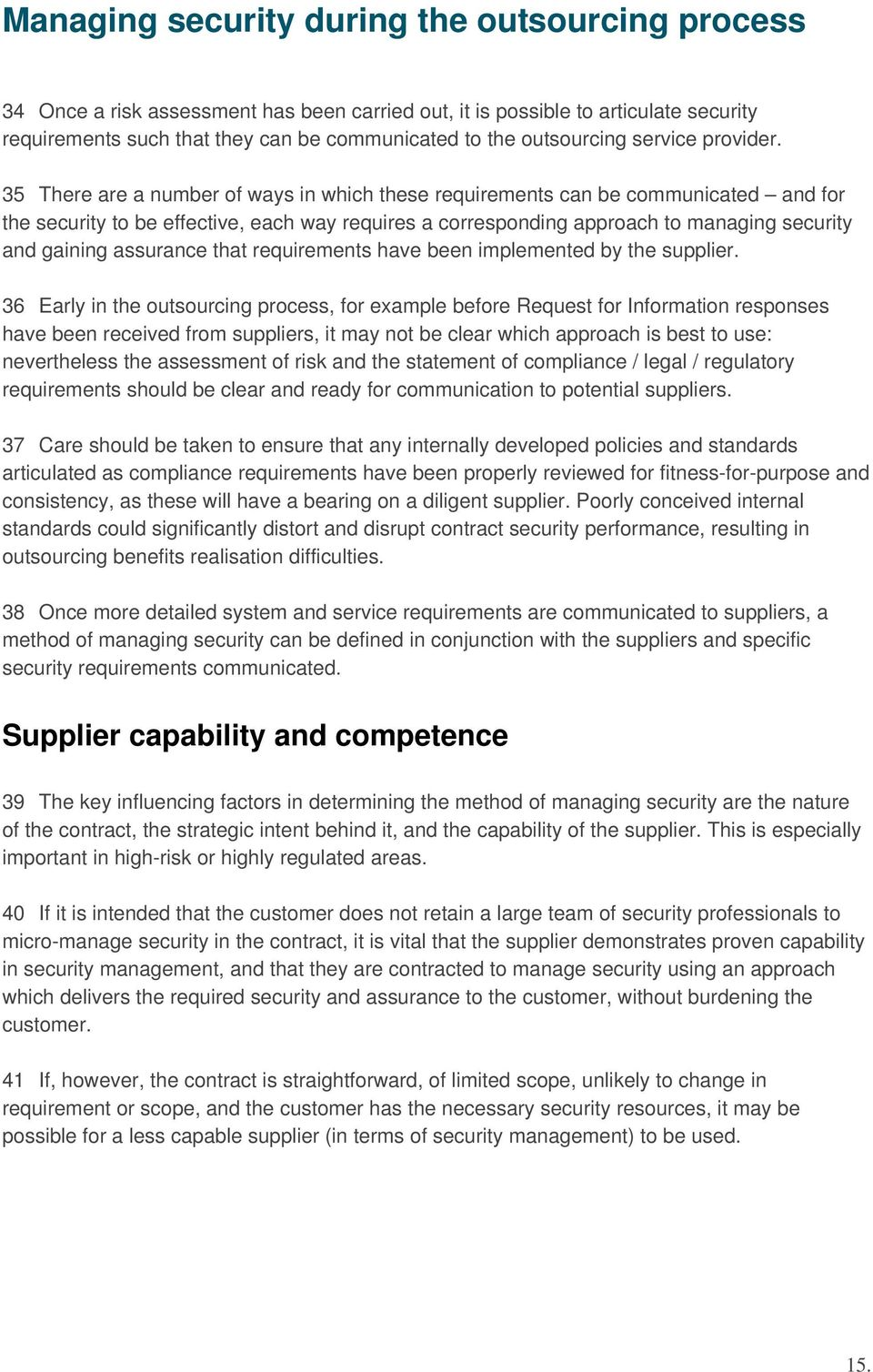 35 There are a number of ways in which these requirements can be communicated and for the security to be effective, each way requires a corresponding approach to managing security and gaining