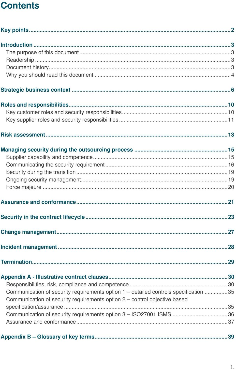 ..13 Managing security during the outsourcing process...15 Supplier capability and competence...15 Communicating the security requirement...16 Security during the transition.
