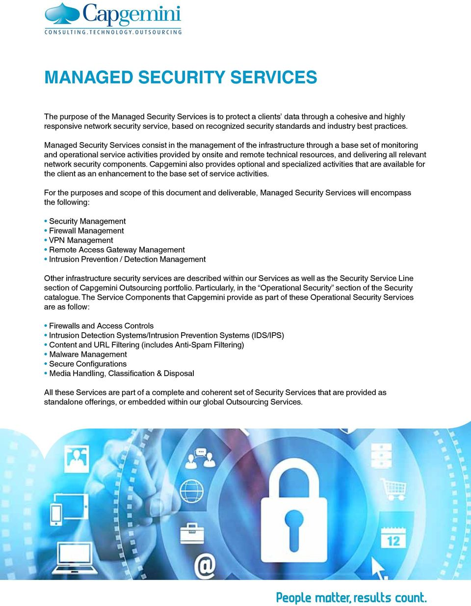 Managed Services consist in the management of the infrastructure through a base set of monitoring and operational service activities provided by onsite and remote technical resources, and delivering