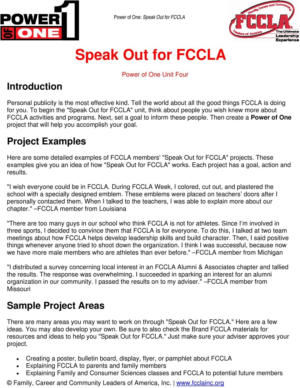 "Then create a Power of One project that will help you accomplish your goal. Project Examples Here are some detailed examples of FCCLA members' ""Speak Out for FCCLA"" projects."