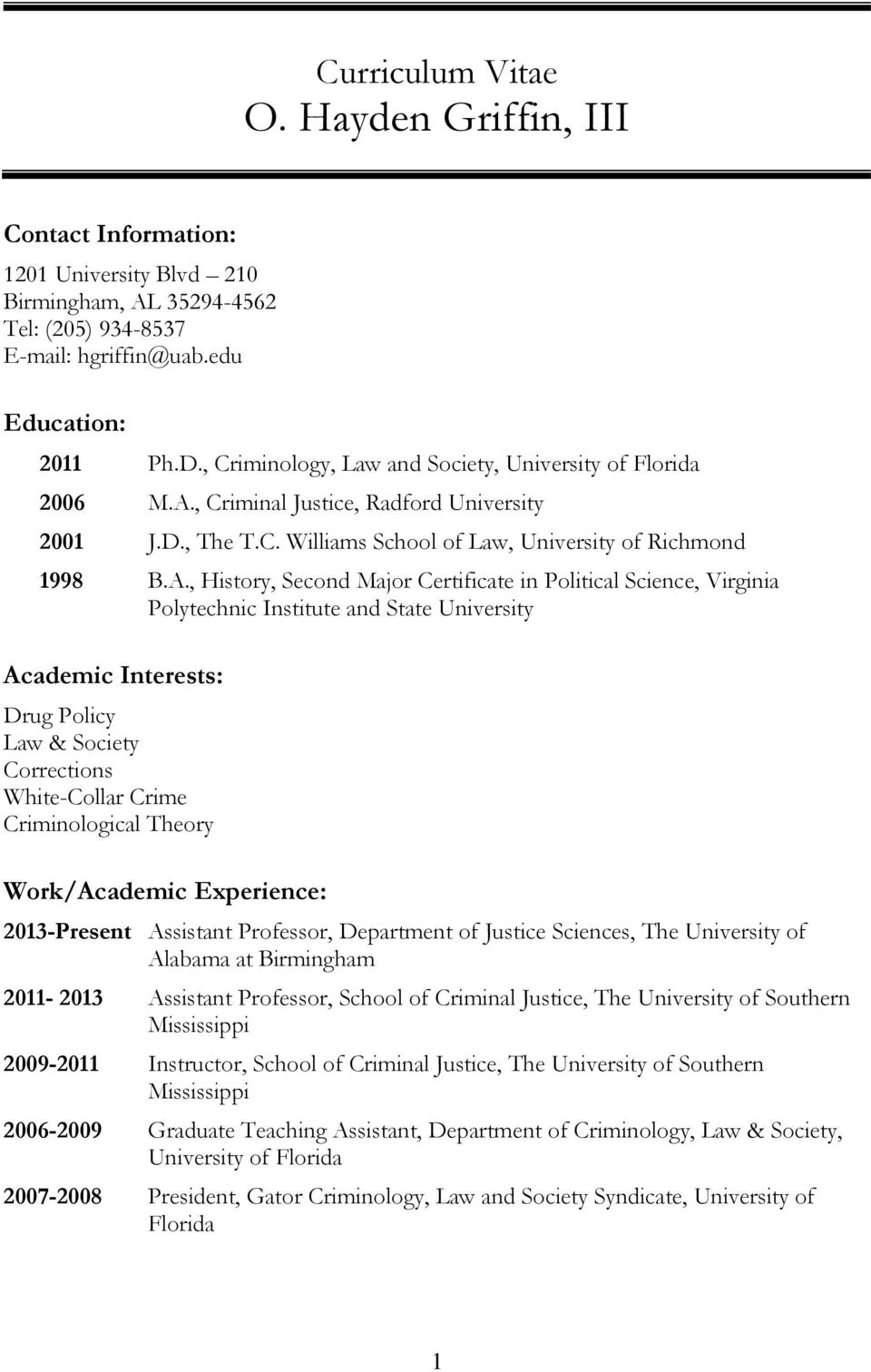 , Criminal Justice, Radford University 2001 J.D., The T.C. Williams School of Law, University of Richmond 1998 B.A.