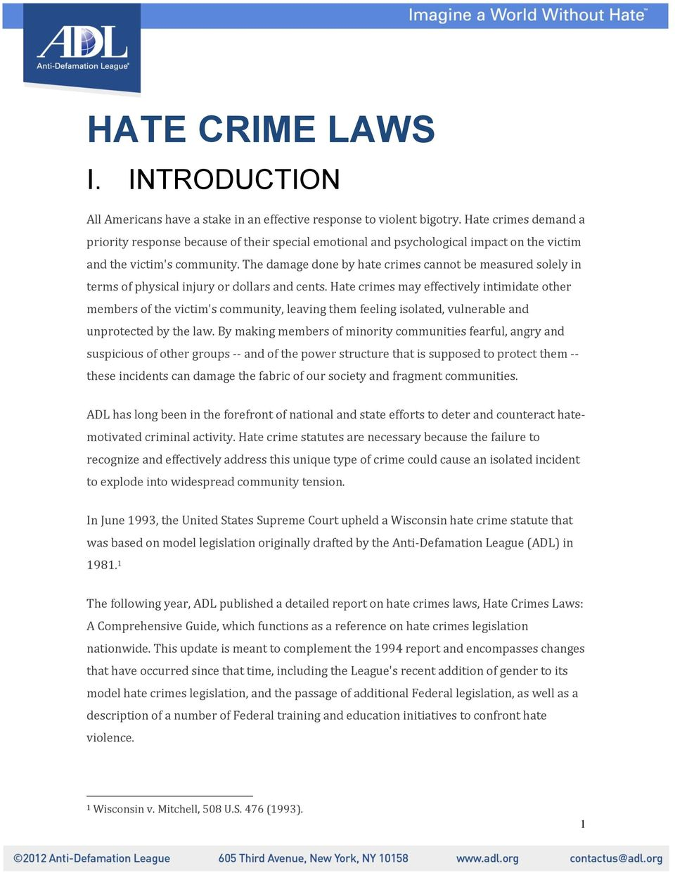 The damage done by hate crimes cannot be measured solely in terms of physical injury or dollars and cents.