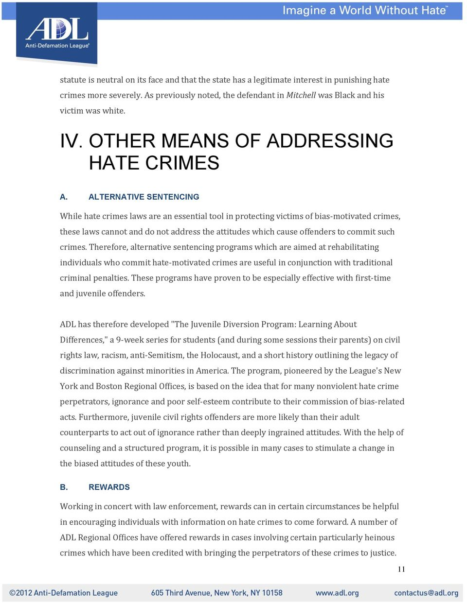 ALTERNATIVE SENTENCING While hate crimes laws are an essential tool in protecting victims of bias-motivated crimes, these laws cannot and do not address the attitudes which cause offenders to commit