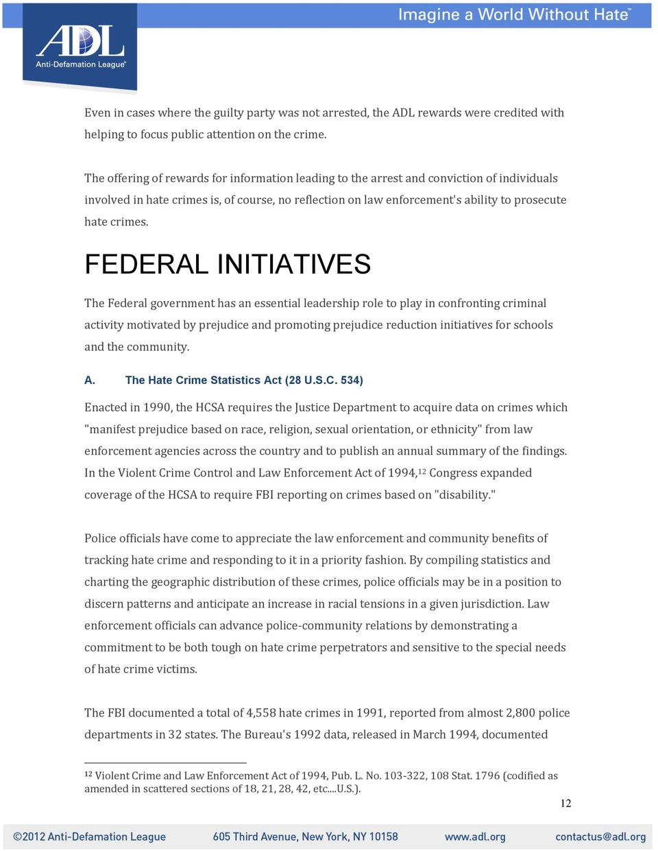 FEDERAL INITIATIVES The Federal government has an essential leadership role to play in confronting criminal activity motivated by prejudice and promoting prejudice reduction initiatives for schools