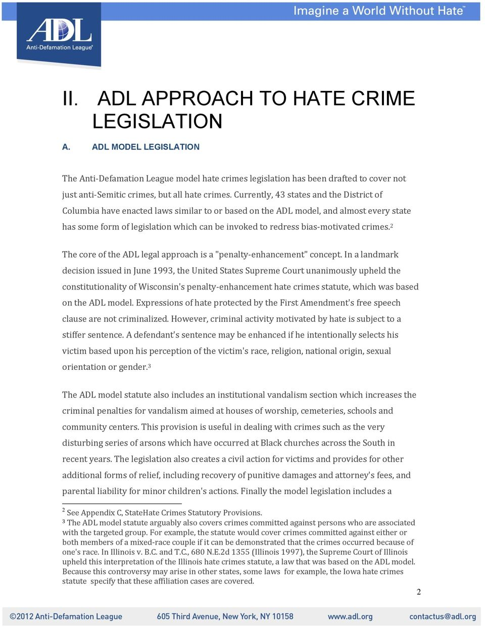 Currently, 43 states and the District of Columbia have enacted laws similar to or based on the ADL model, and almost every state has some form of legislation which can be invoked to redress