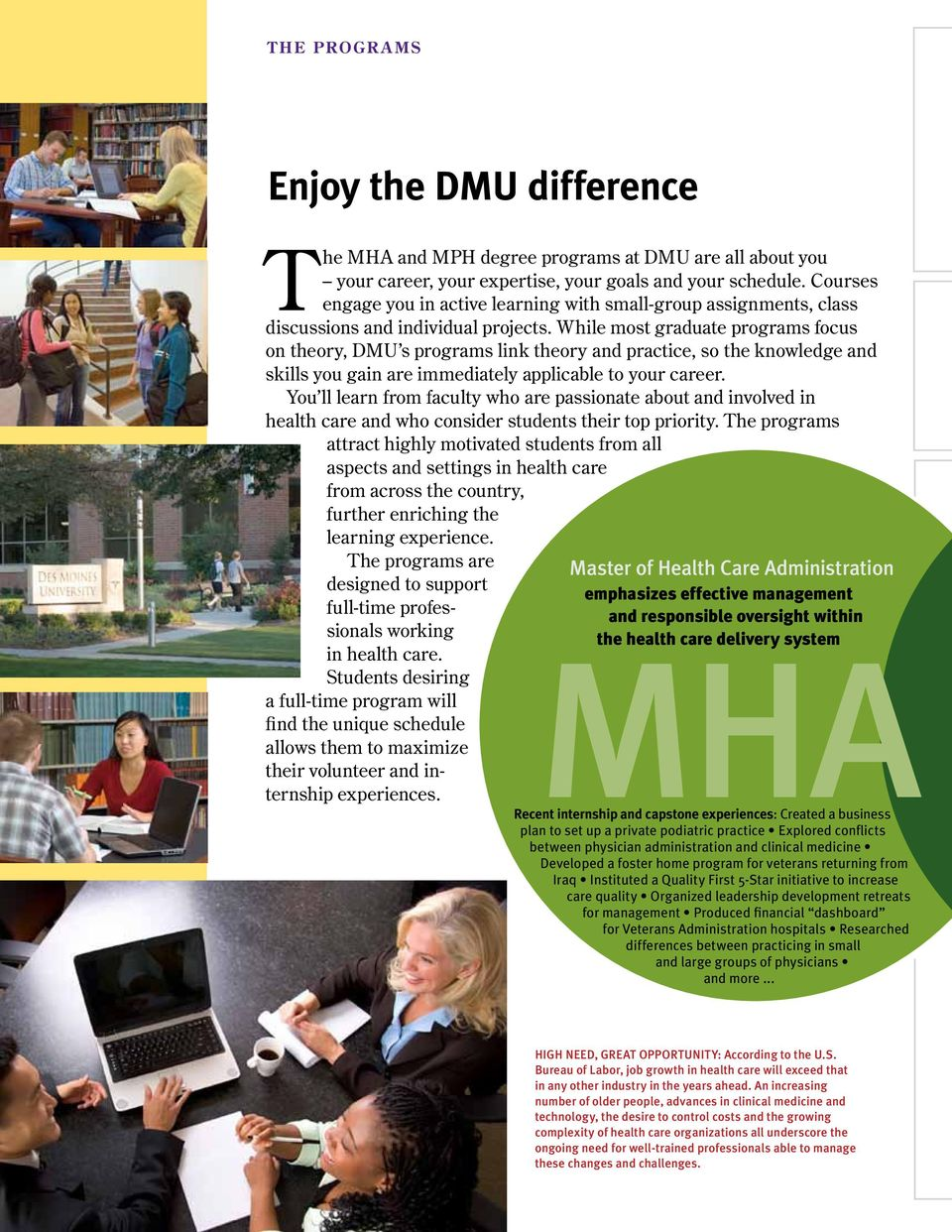 While most graduate programs focus on theory, DMU s programs link theory and practice, so the knowledge and skills you gain are immediately applicable to your career.