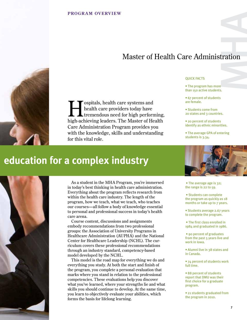The Master of Health Care Administration Program provides you with the knowledge, skills and understanding for this vital role. 67 percent of students are female.