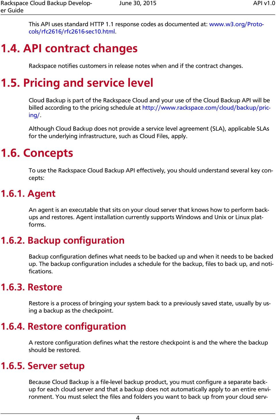 Pricing and service level Cloud Backup is part of the Rackspace Cloud and your use of the Cloud Backup API will be billed according to the pricing schedule at http://www.rackspace.