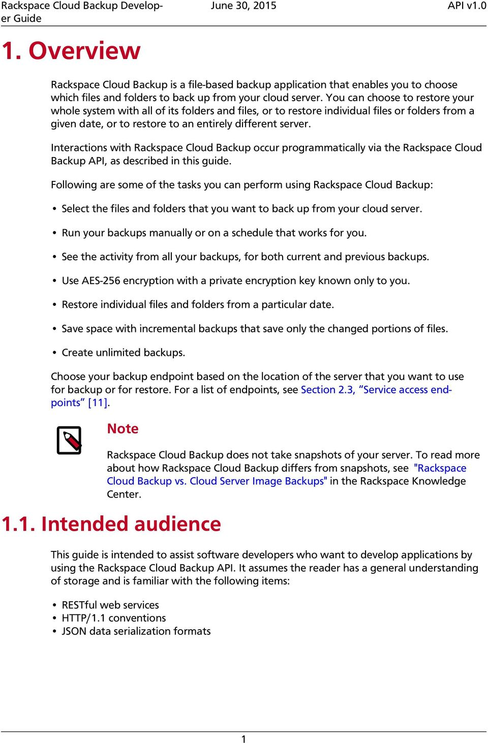 Interactions with Rackspace Cloud Backup occur programmatically via the Rackspace Cloud Backup API, as described in this guide.