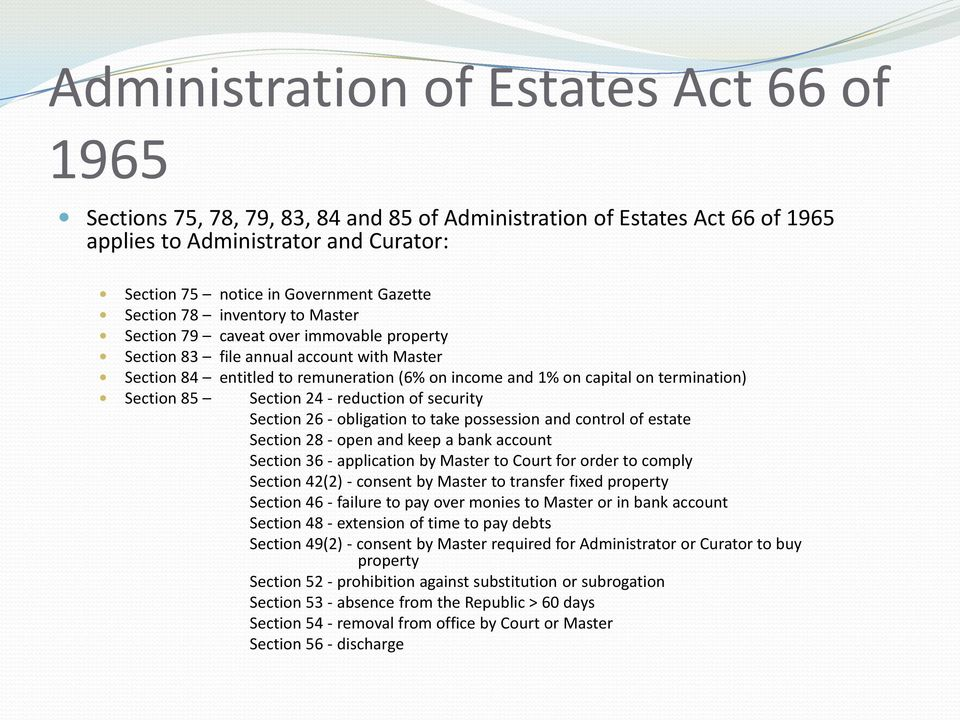 Section 85 Section 24 - reduction of security Section 26 - obligation to take possession and control of estate Section 28 - open and keep a bank account Section 36 - application by Master to Court
