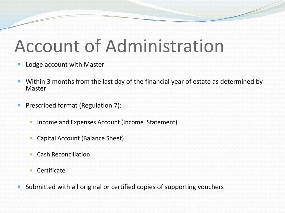 Income and Expenses Account (Income Statement) Capital Account (Balance Sheet) Cash