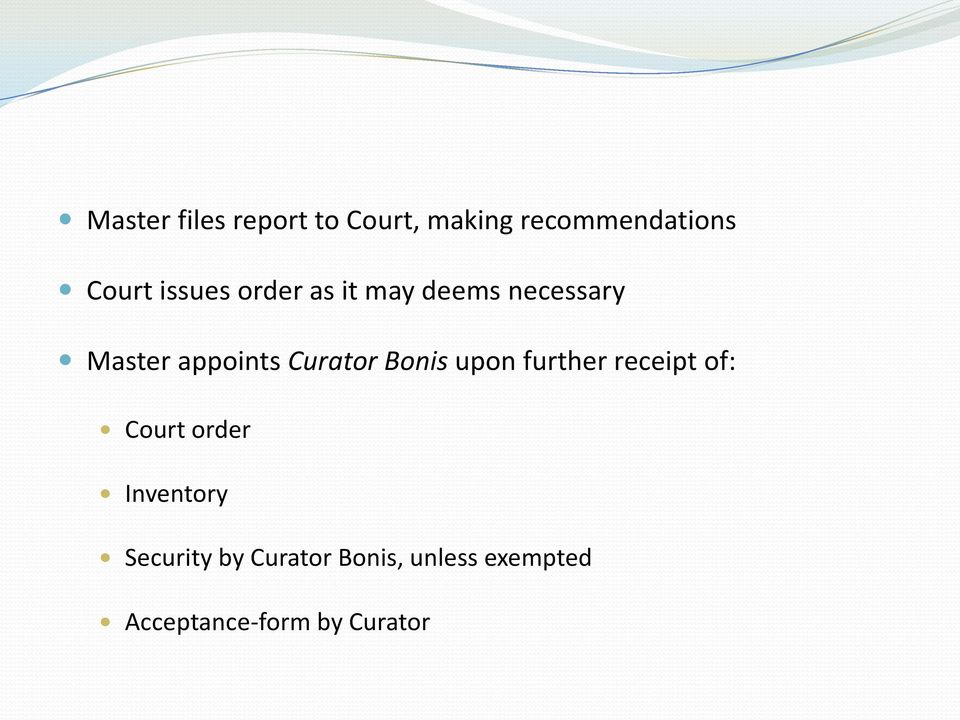 Curator Bonis upon further receipt of: Court order Inventory