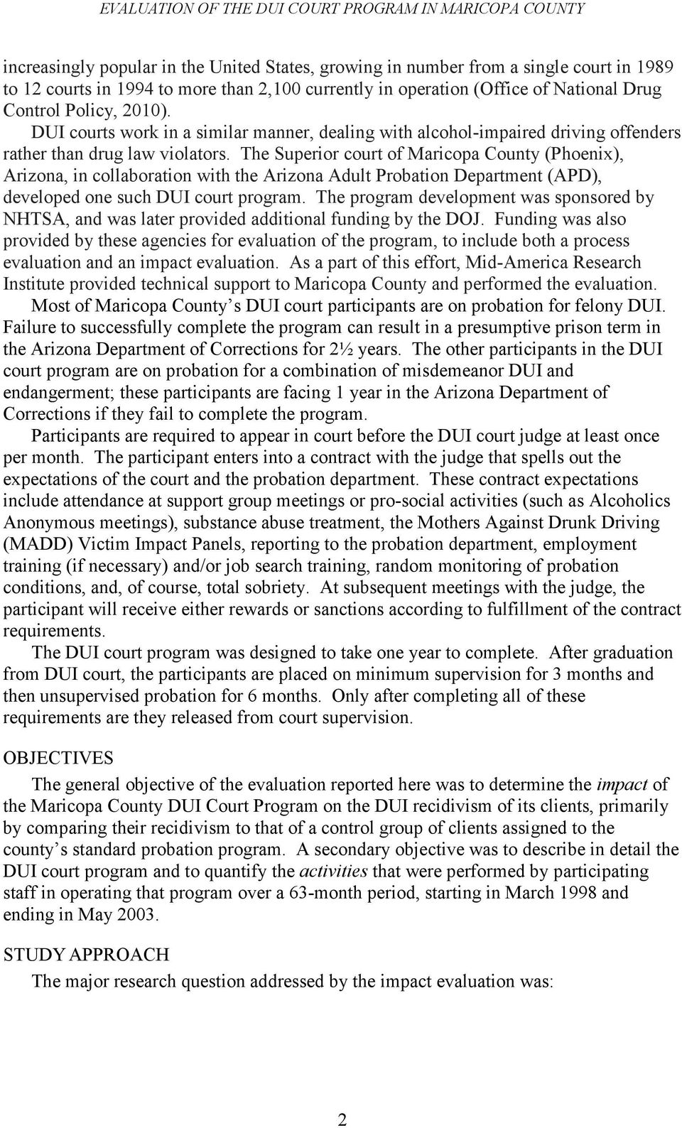The Superior court of Maricopa County (Phoenix), Arizona, in collaboration with the Arizona Adult Probation Department (APD), developed one such DUI court program.
