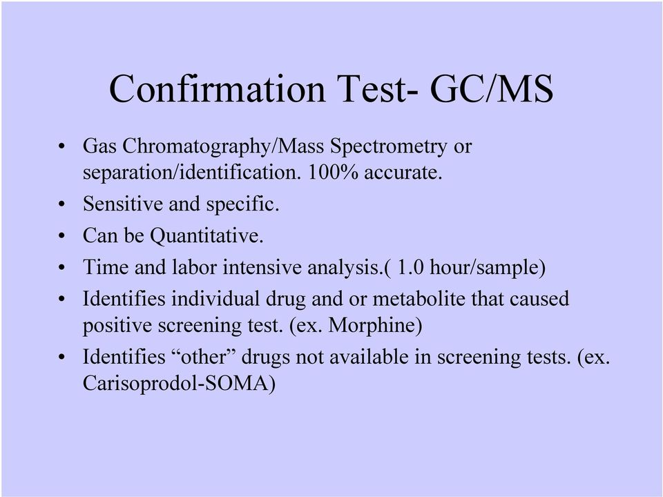 ( 1.0 hour/sample) Identifies individual drug and or metabolite that caused positive screening
