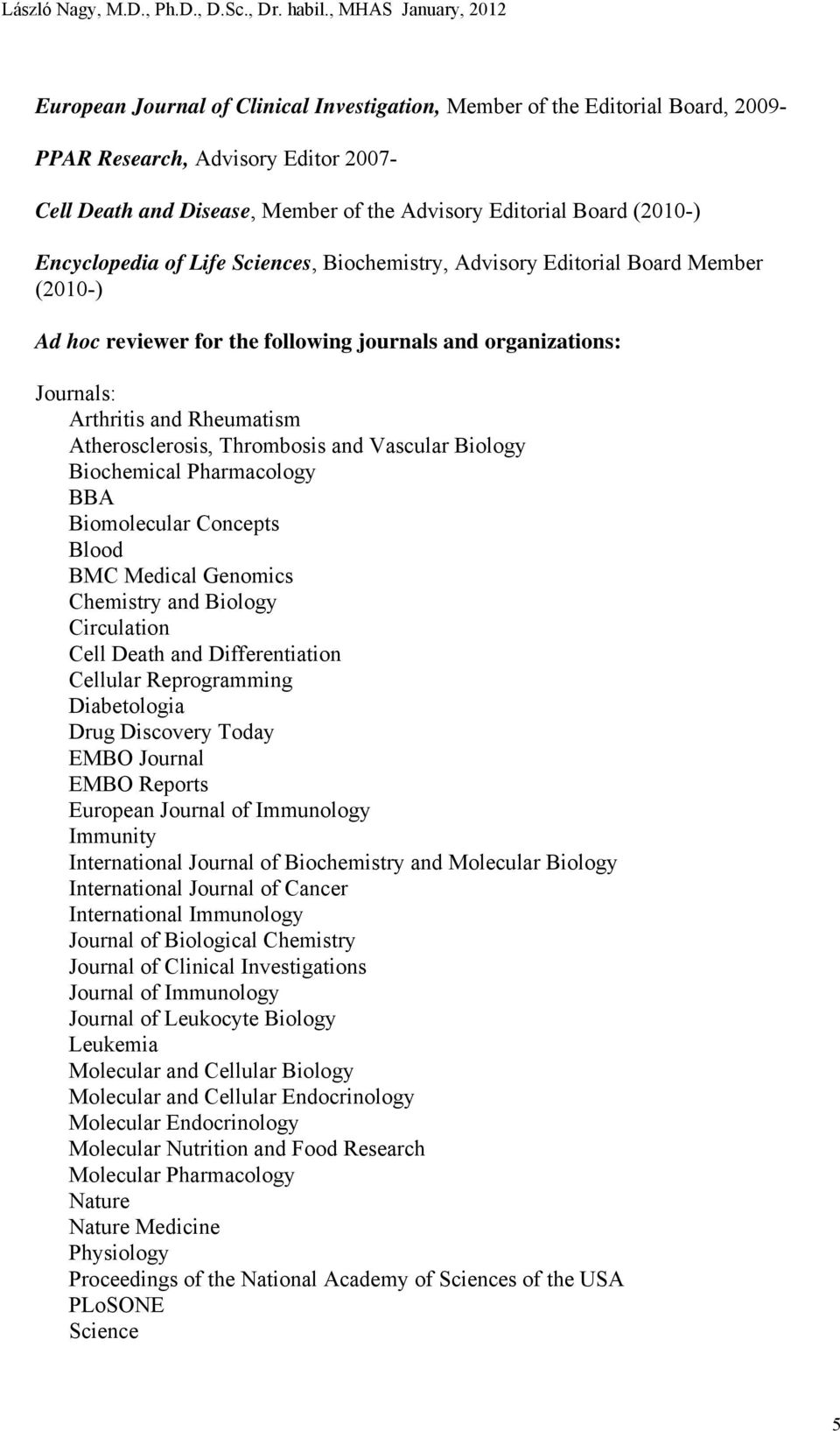 Board (2010-) Encyclopedia of Life Sciences, Biochemistry, Advisory Editorial Board Member (2010-) Ad hoc reviewer for the following journals and organizations: Journals: Arthritis and Rheumatism