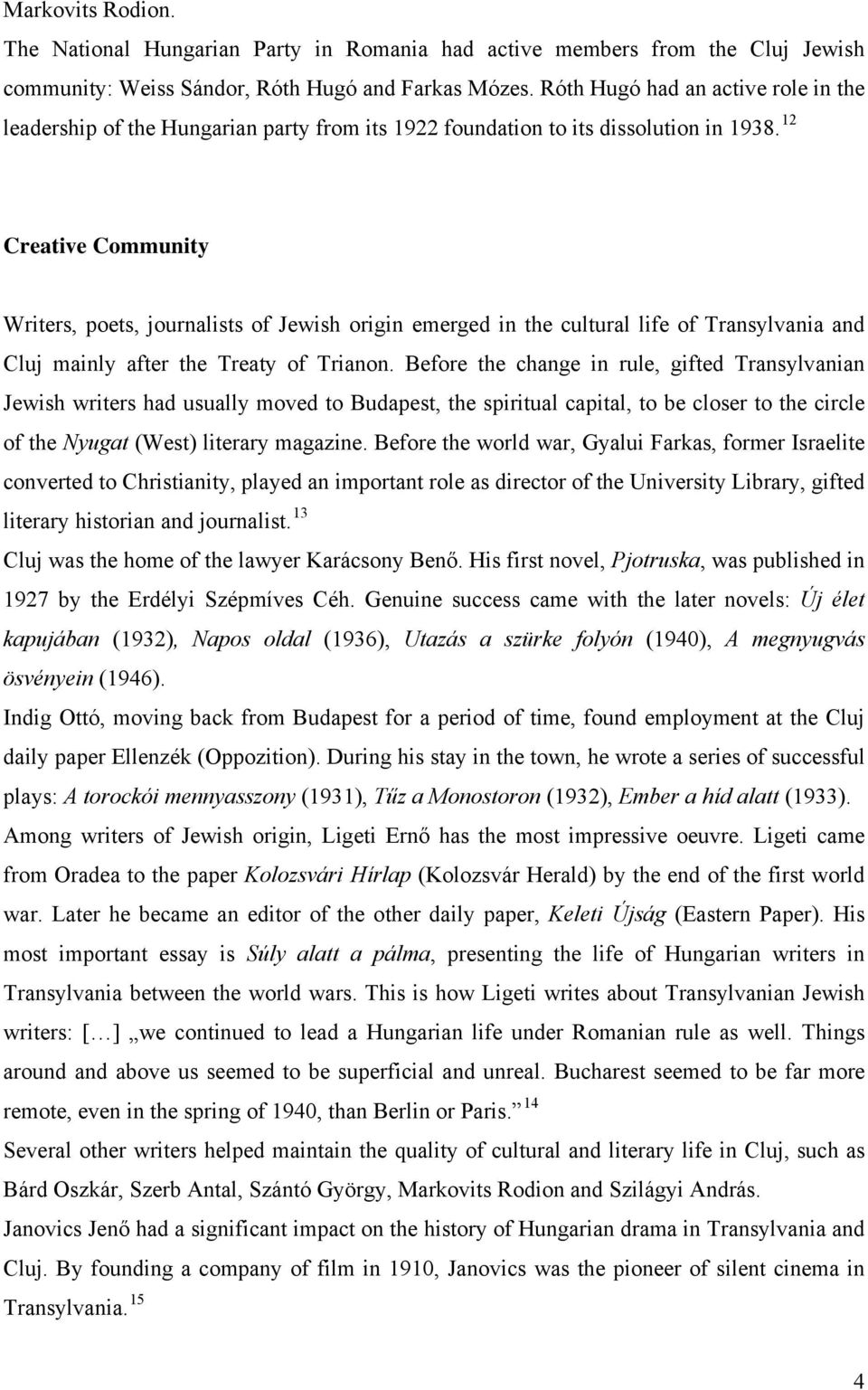 12 Creative Community Writers, poets, journalists of Jewish origin emerged in the cultural life of Transylvania and Cluj mainly after the Treaty of Trianon.