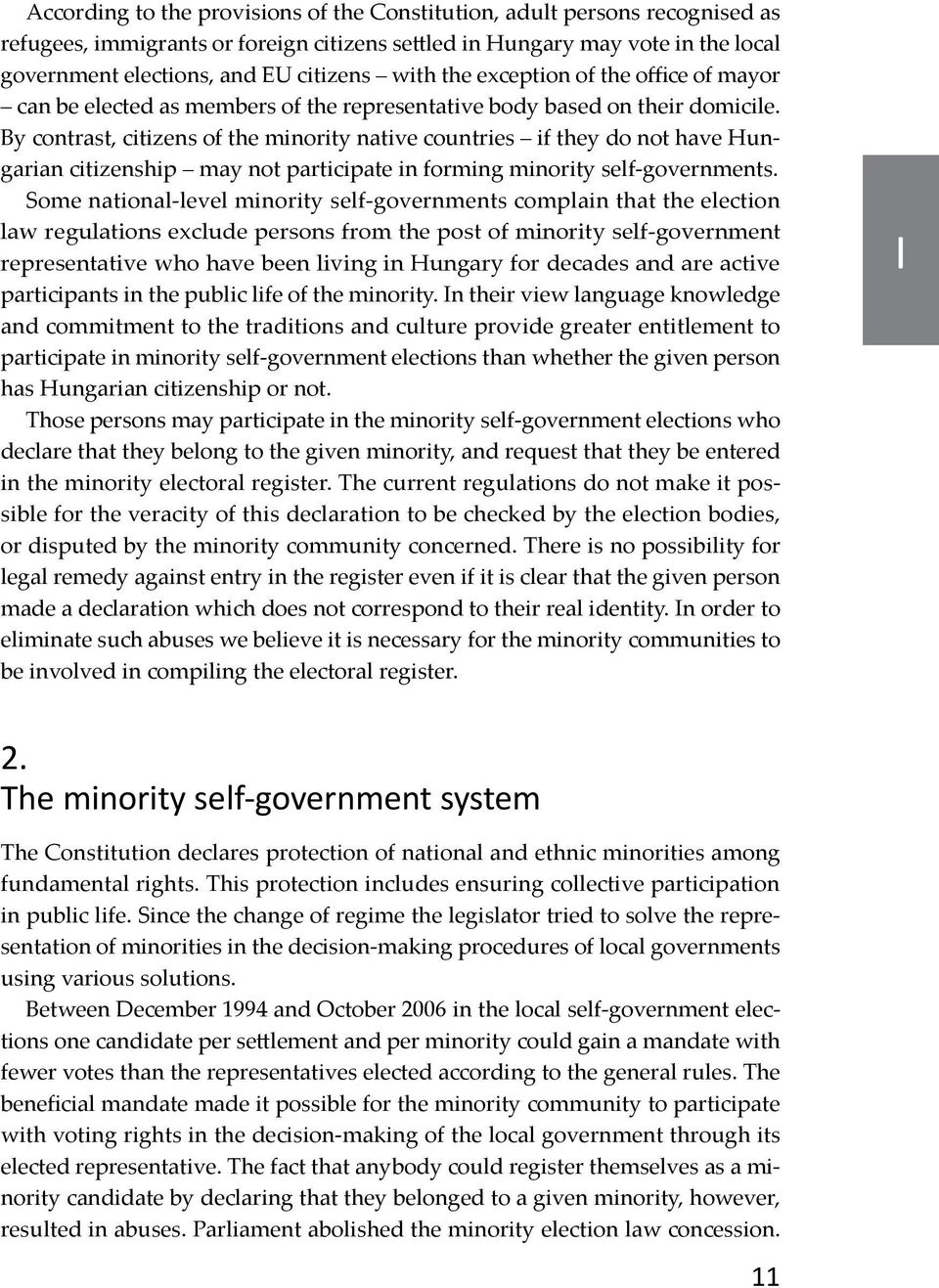By contrast, citizens of the minority native countries if they do not have Hungarian citizenship may not participate in forming minority self-governments.