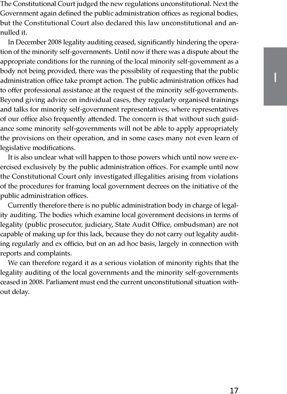 In December 2008 legality auditing ceased, significantly hindering the operation of the minority self-governments.