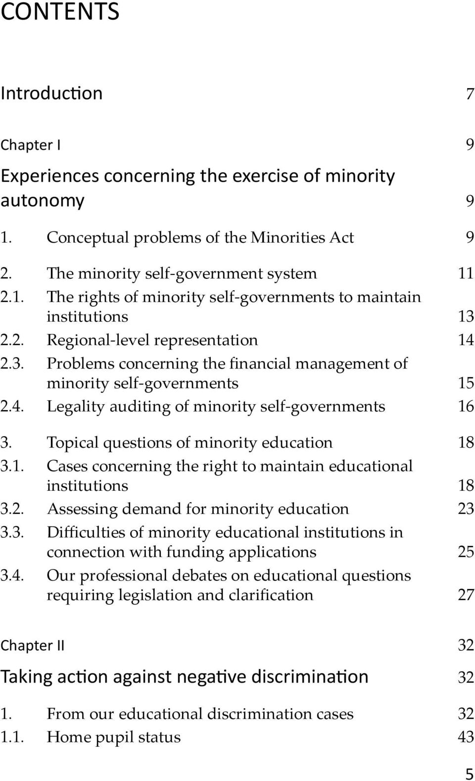 Topical questions of minority education 18 3.1. Cases concerning the right to maintain educational institutions 18 3.2. Assessing demand for minority education 23 3.3. Difficulties of minority educational institutions in connection with funding applications 25 3.