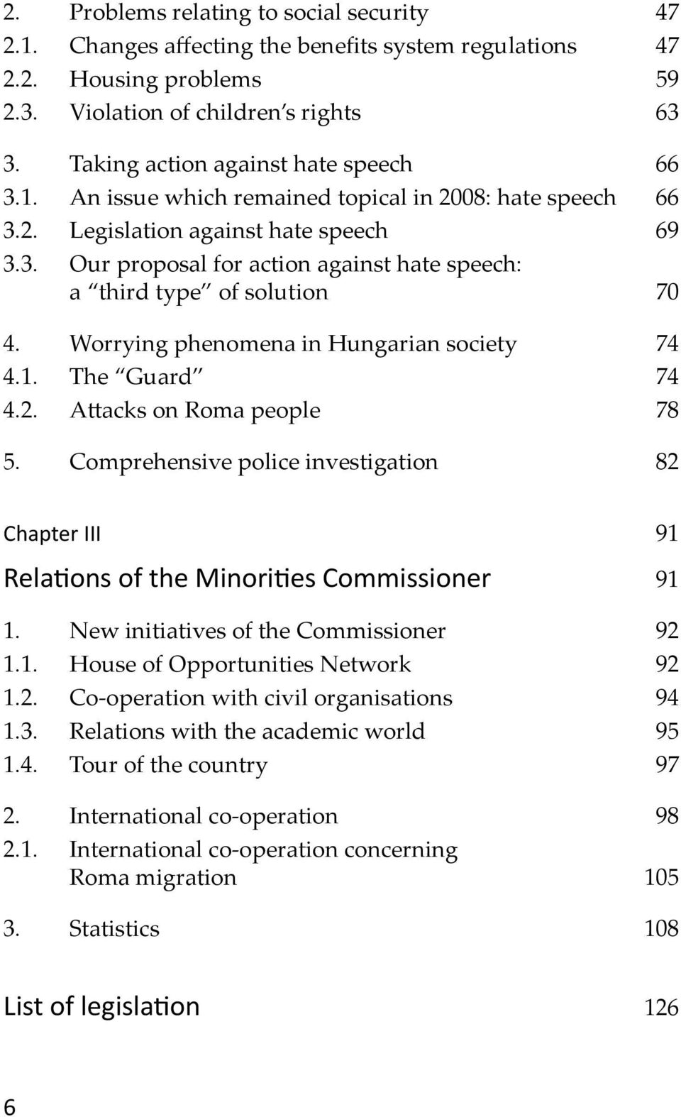 Worrying phenomena in Hungarian society 74 4.1. The Guard 74 4.2. Attacks on Roma people 78 5. Comprehensive police investigation 82 Chapter III 91 Relations of the Minorities Commissioner 91 1.