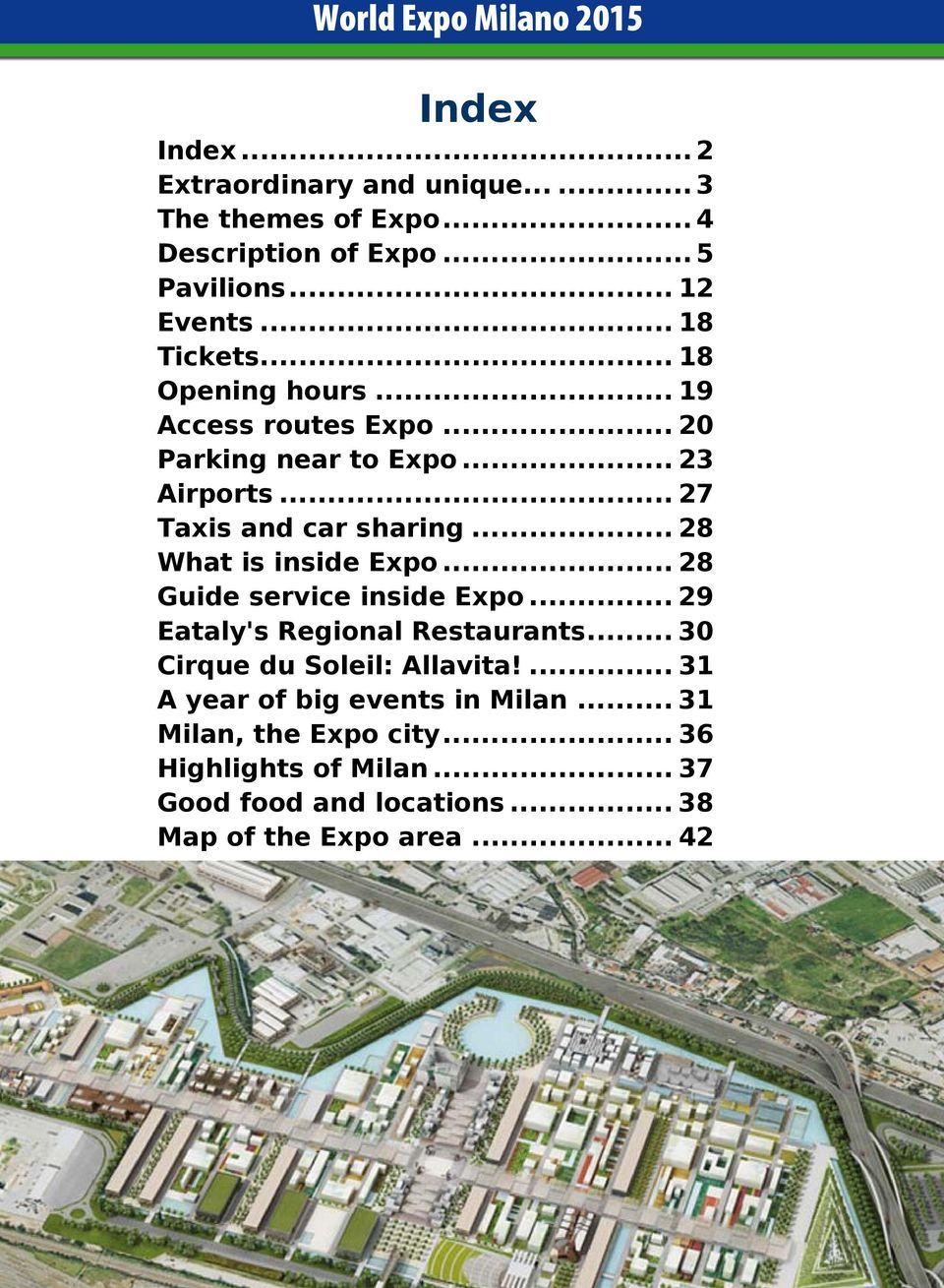.. 27 Taxis and car sharing... 28 What is inside Expo... 28 Guide service inside Expo... 29 Eataly's Regional Restaurants.