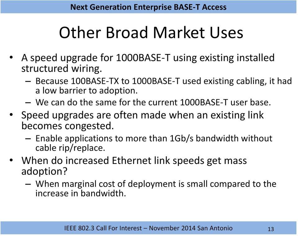 We can do the same for the current 1000BASE-T user base. Speed upgrades are often made when an existing link becomes congested.