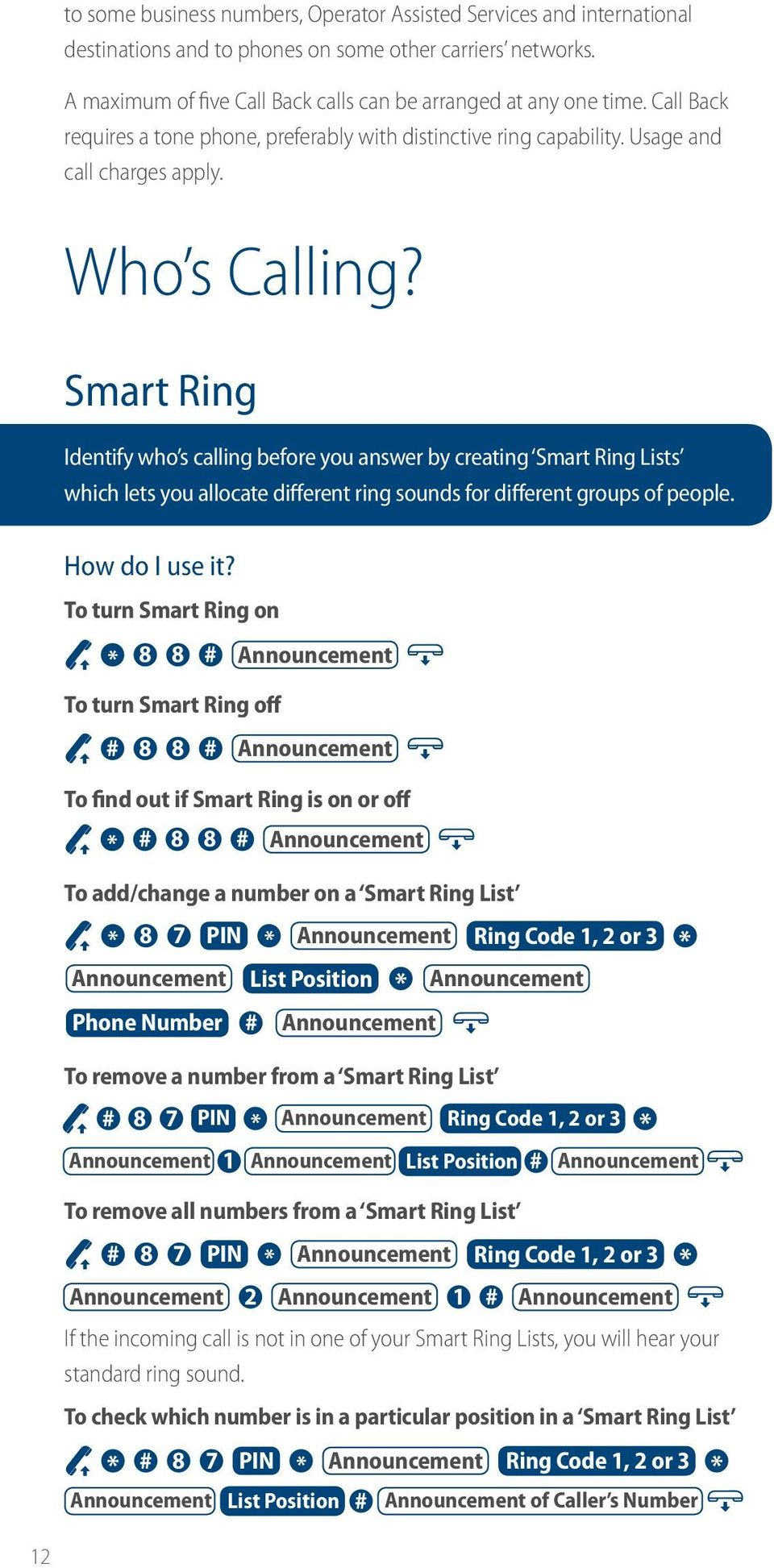 Smart Ring Identify who s calling before you answer by creating Smart Ring Lists which lets you allocate different ring sounds for different groups of people.