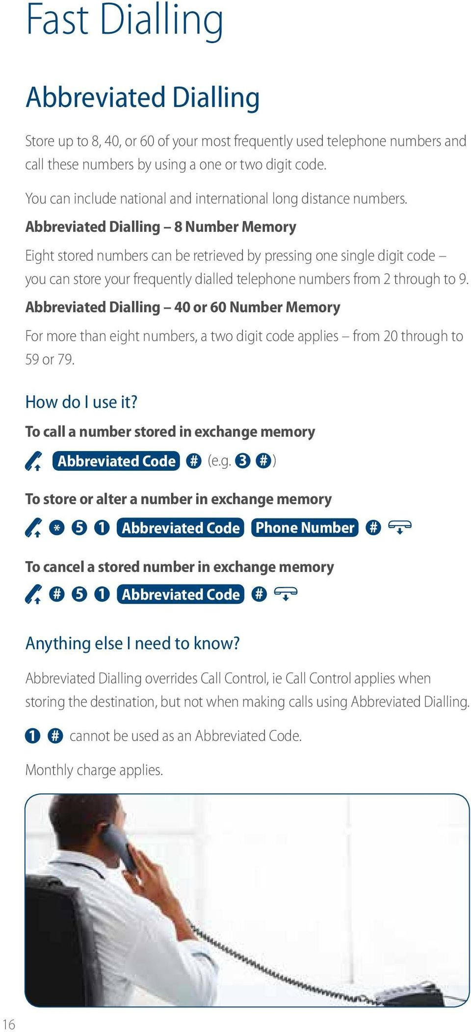 Abbreviated Dialling 8 Number Memory Eight stored numbers can be retrieved by pressing one single digit code you can store your frequently dialled telephone numbers from 2 through to 9.