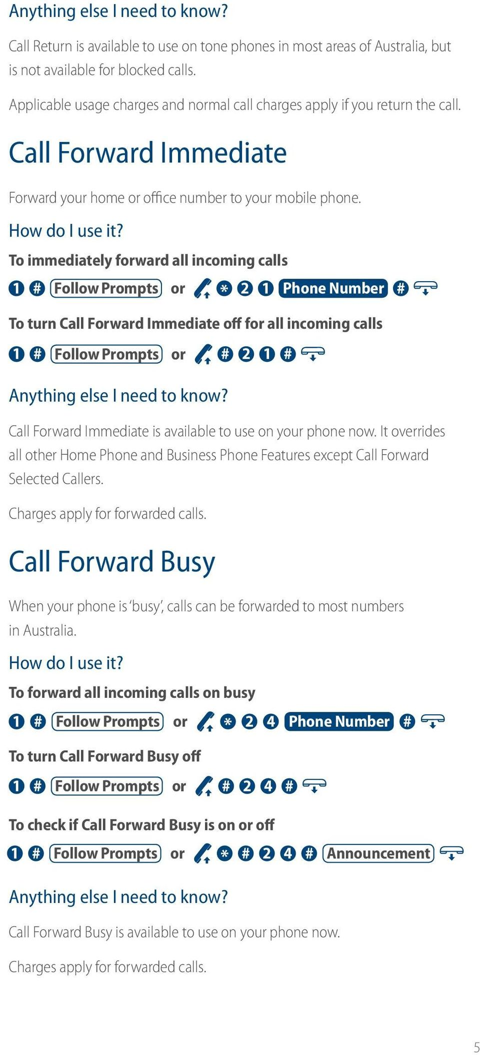 To immediately forward all incoming calls 1 # Follow Prompts or * 2 1 Phone Number # To turn Call Forward Immediate off for all incoming calls 1 # Follow Prompts or # 2 1 # Call Forward Immediate is