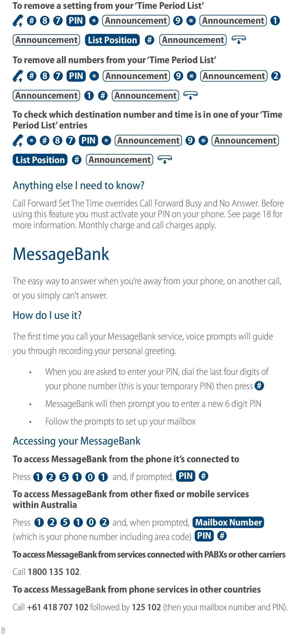 Before using this feature you must activate your PIN on your phone. See page 18 for more information. Monthly charge and call charges apply.