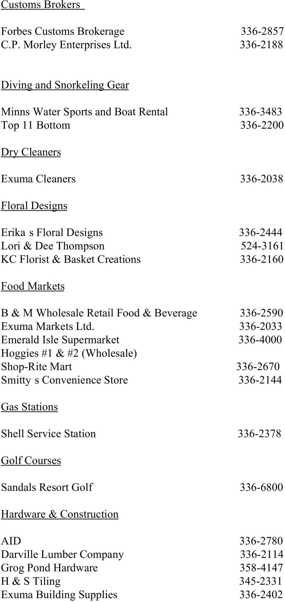 Dee Thompson 524-3161 KC Florist & Basket Creations 336-2160 Food Markets B & M Wholesale Retail Food & Beverage 336-2590 Exuma Markets Ltd.