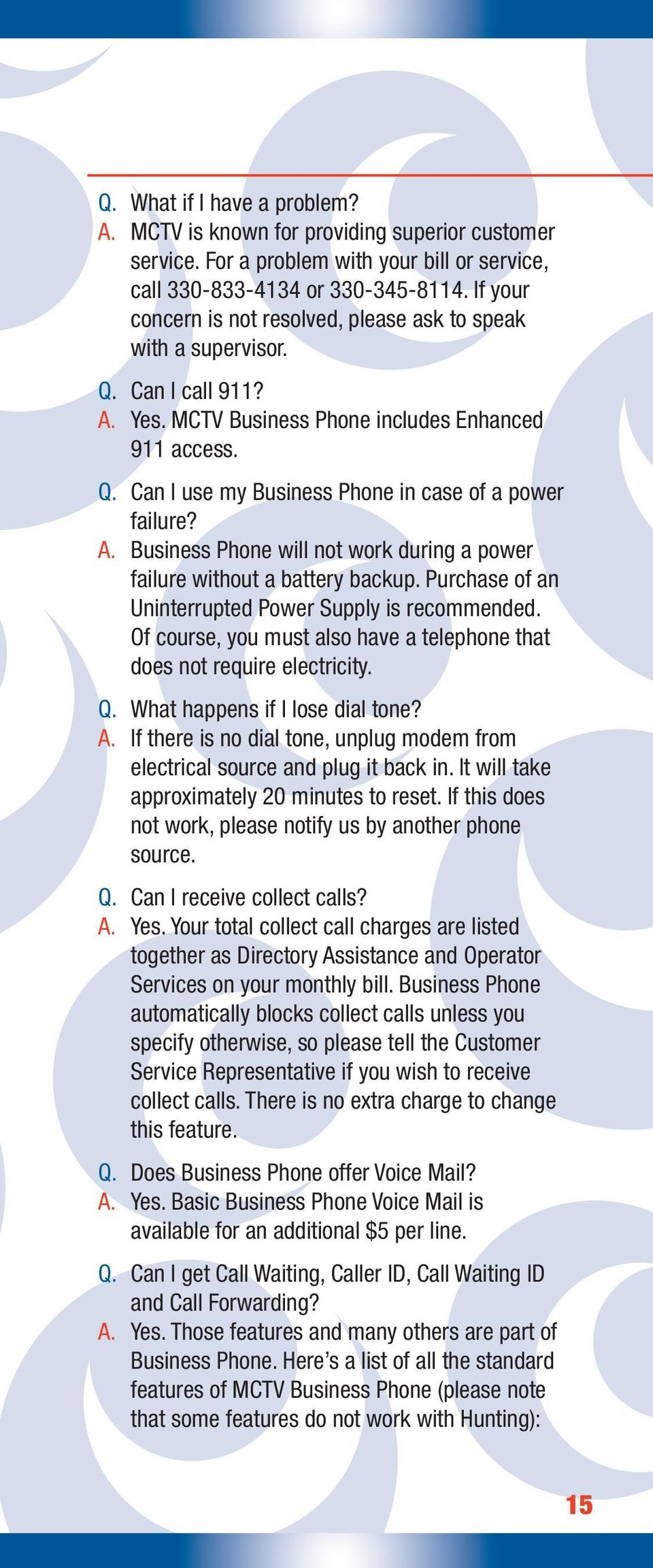 A. Business Phone will not work during a power failure without a battery backup. Purchase of an Uninterrupted Power Supply is recommended.