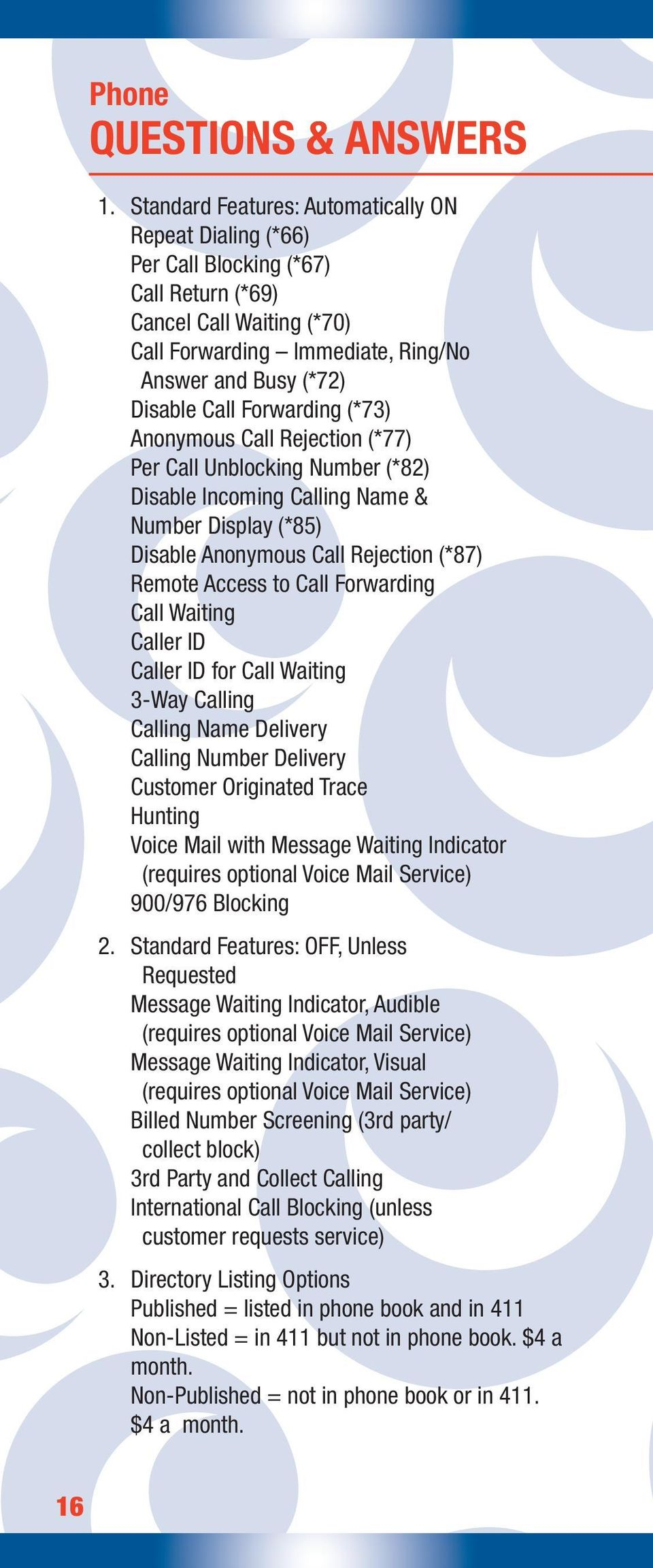 Forwarding (*73) Anonymous Call Rejection (*77) Per Call Unblocking Number (*82) Disable Incoming Calling Name & Number Display (*85) Disable Anonymous Call Rejection (*87) Remote Access to Call
