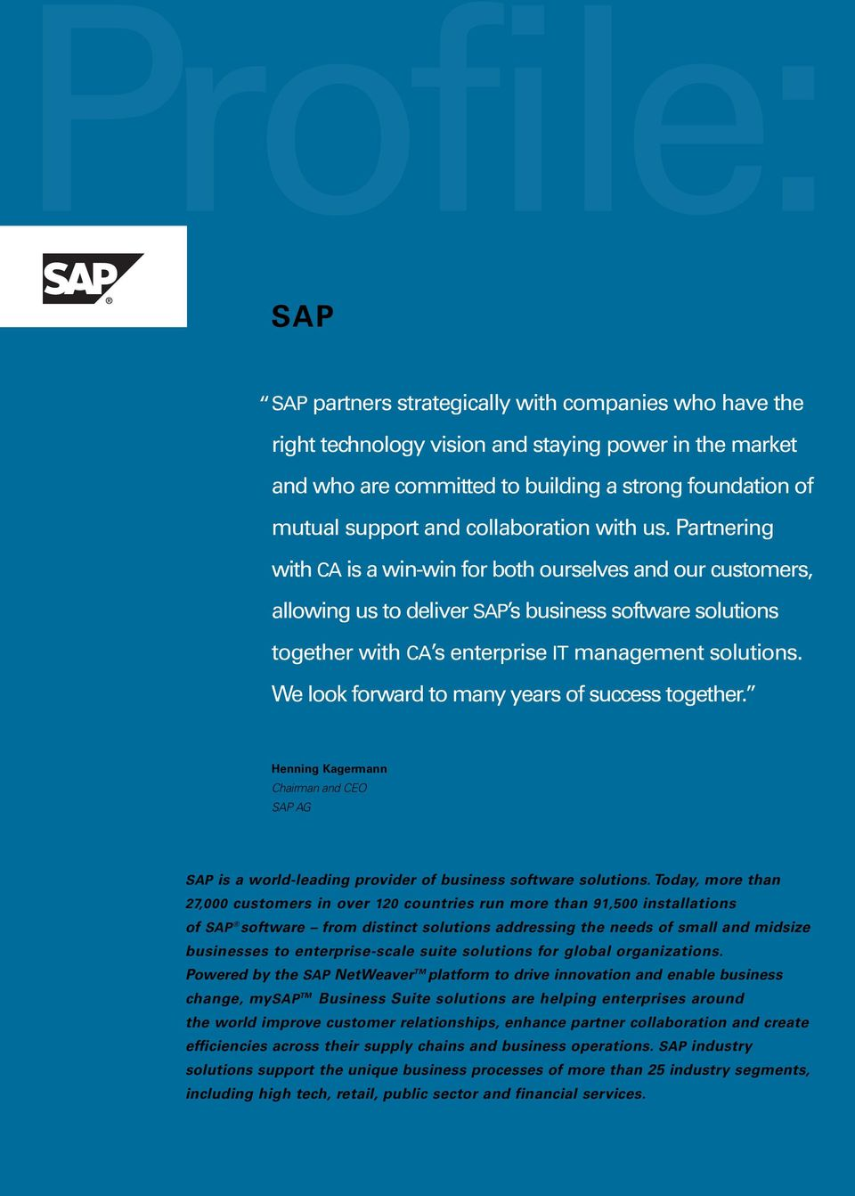 Partnering with CA is a win-win for both ourselves and our customers, allowing us to deliver SAP s business software solutions together with CA s enterprise IT management solutions.