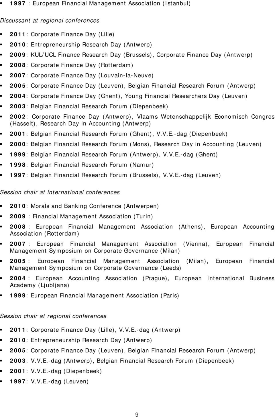 Research Forum (Antwerp) 2004: Corporate Finance Day (Ghent), Young Financial Researchers Day (Leuven) 2003: Belgian Financial Research Forum (Diepenbeek) 2002: Corporate Finance Day (Antwerp),