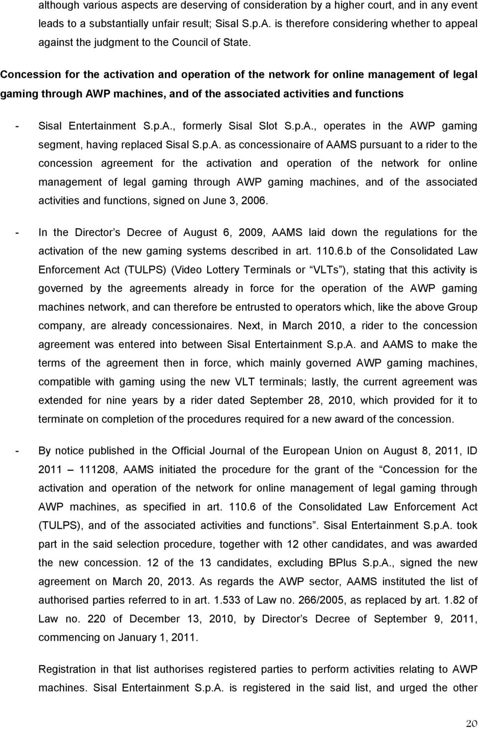 Concession for the activation and operation of the network for online management of legal gaming through AWP machines, and of the associated activities and functions - Sisal Entertainment S.p.A., formerly Sisal Slot S.