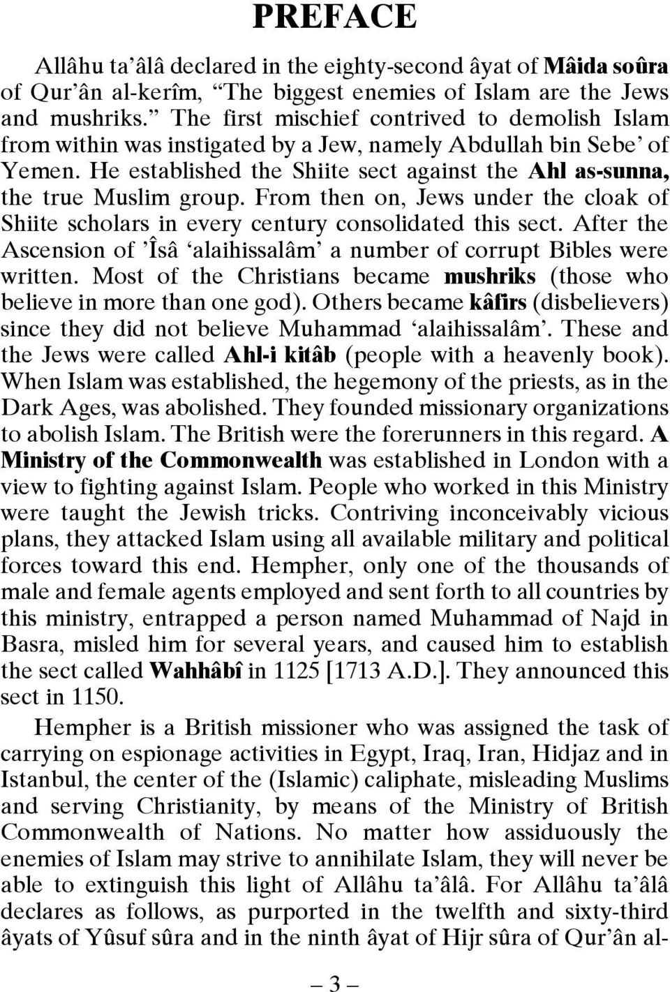 From then on, Jews under the cloak of Shiite scholars in every century consolidated this sect. After the Ascensionof Îsâ alaihissalâm anumberofcorruptbibleswere written.