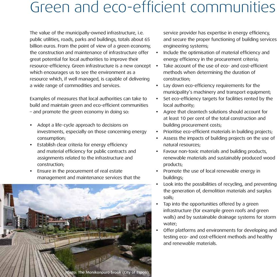 Green infrastructure is a new concept which encourages us to see the environment as a resource which, if well managed, is capable of delivering a wide range of commodities and services.