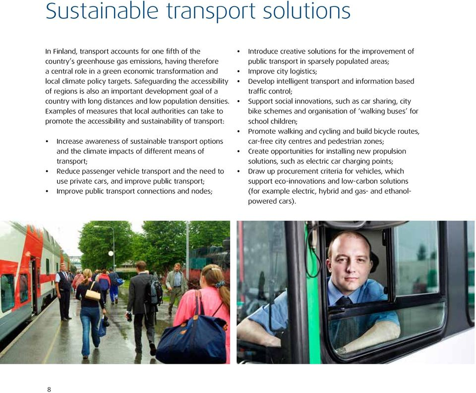 Examples of measures that local authorities can take to promote the accessibility and sustainability of transport: y Increase awareness of sustainable transport options and the climate impacts of