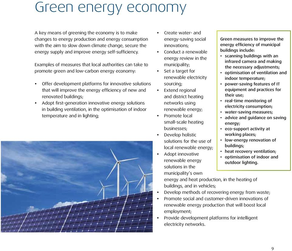Examples of measures that local authorities can take to promote green and low-carbon energy economy: y Offer development platforms for innovative solutions that will improve the energy efficiency of