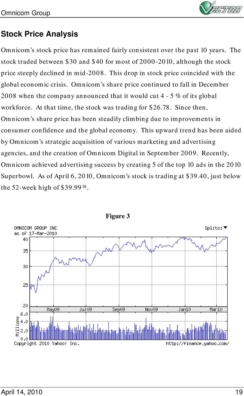 Omnicom s share price continued to fall in December 2008 when the company announced that it would cut 4-5 % of its global workforce. At that time, the stock was trading for $26.78.