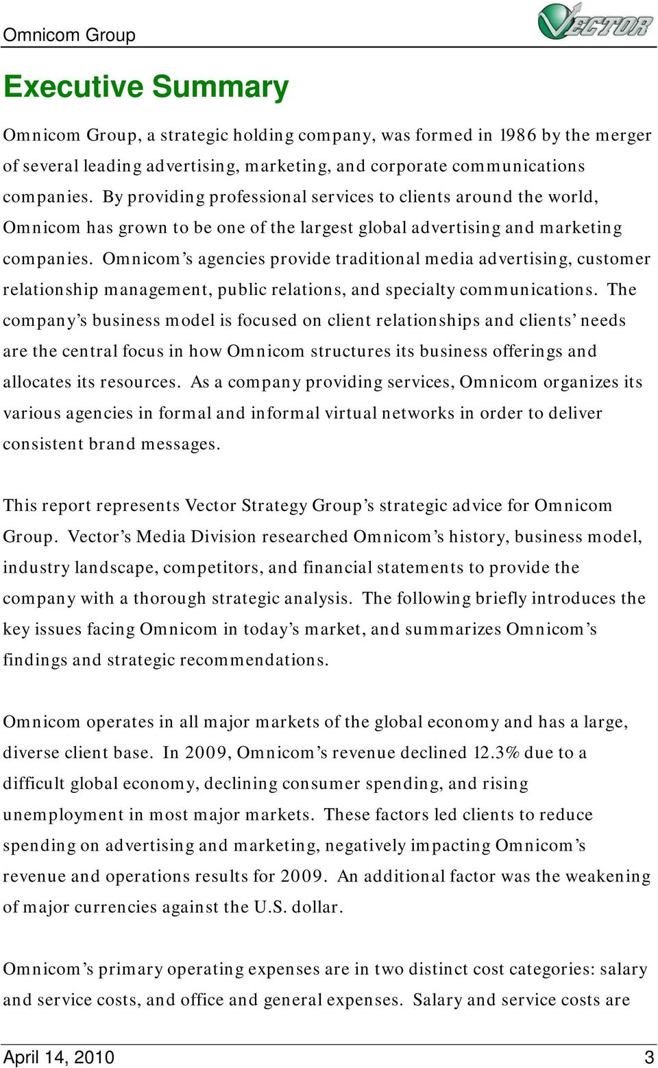 Omnicom s agencies provide traditional media advertising, customer relationship management, public relations, and specialty communications.