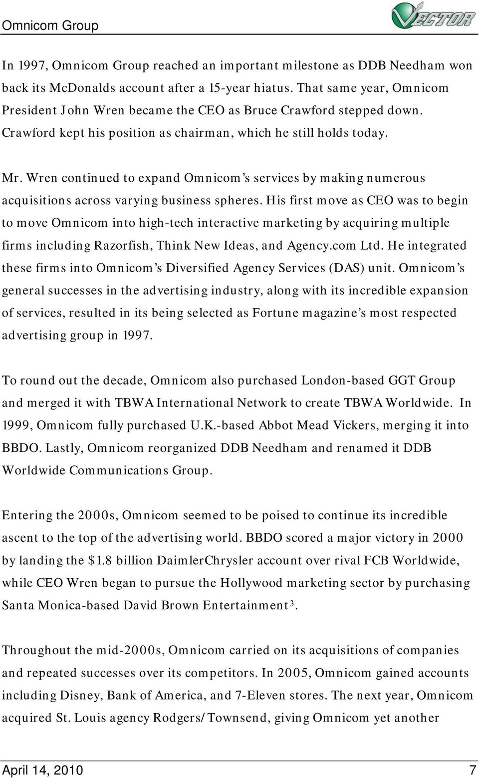 Wren continued to expand Omnicom s services by making numerous acquisitions across varying business spheres.