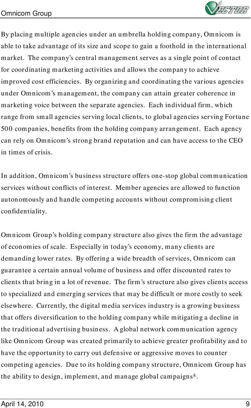 By organizing and coordinating the various agencies under Omnicom s management, the company can attain greater coherence in marketing voice between the separate agencies.