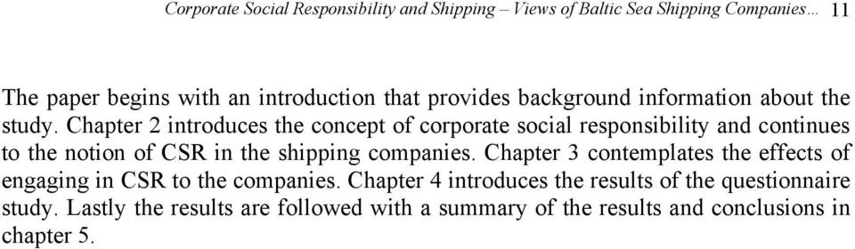Chapter 2 introduces the concept of corporate social responsibility and continues to the notion of CSR in the shipping companies.