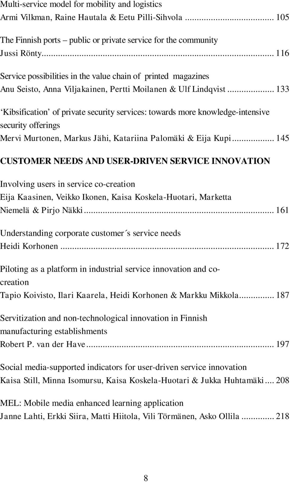 .. 133 Kibsification of private security services: towards more knowledge-intensive security offerings Mervi Murtonen, Markus Jähi, Katariina Palomäki & Eija Kupi.