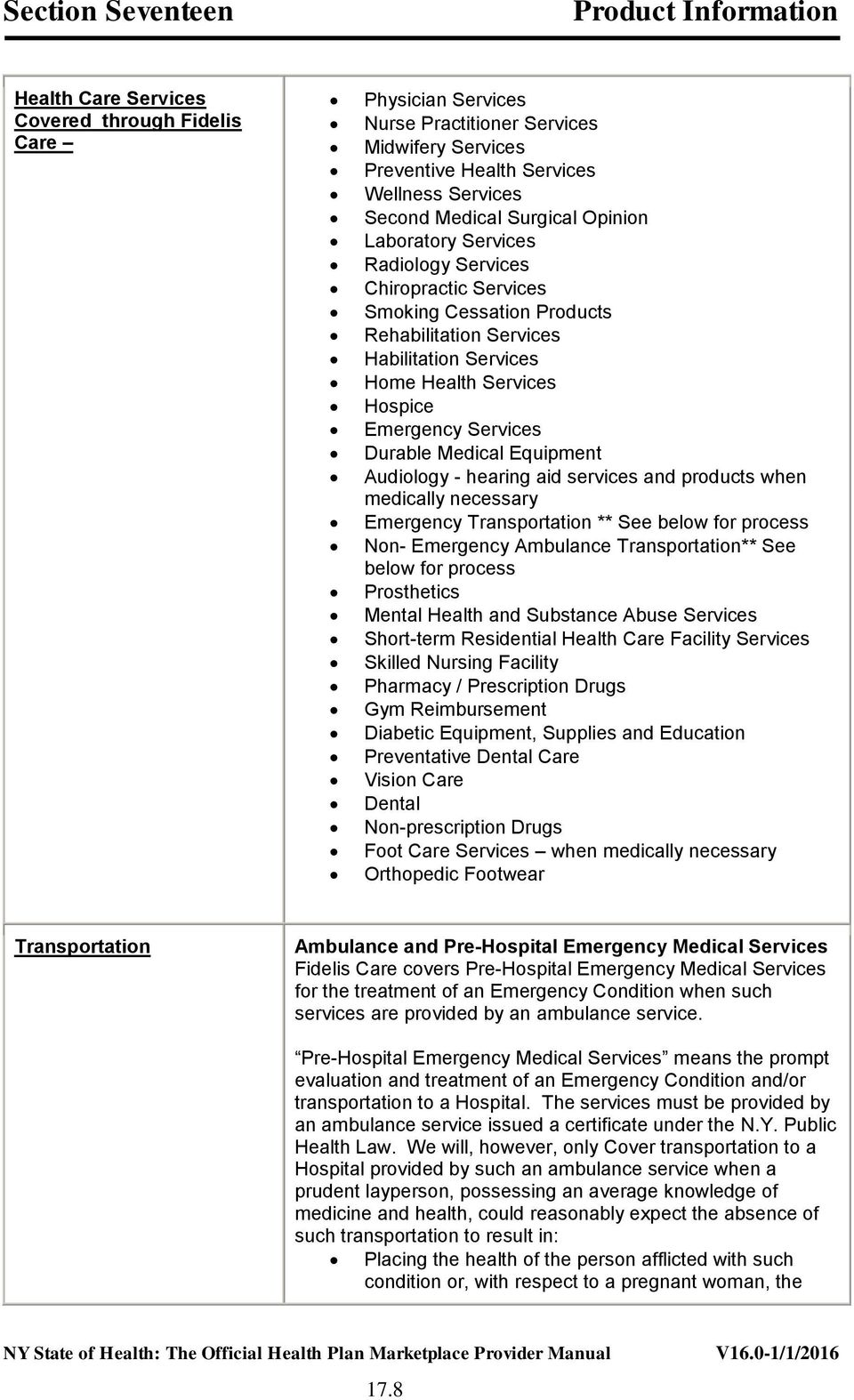 aid services and products when medically necessary Emergency Transportation ** See below for process Non- Emergency Ambulance Transportation** See below for process Prosthetics Mental Health and